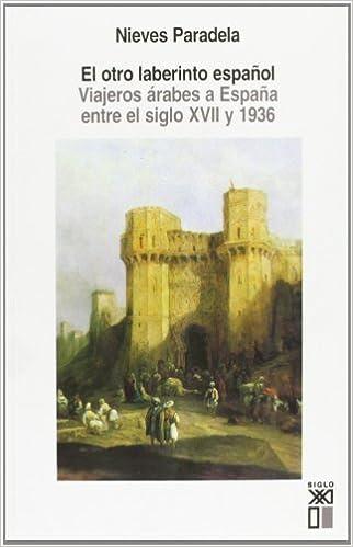 El otro laberinto español: Viajeros árabes a España entre el siglo XVII y 1936: Amazon.es: Paradela Alonso, Nieves, Arjona, Pedro: Libros