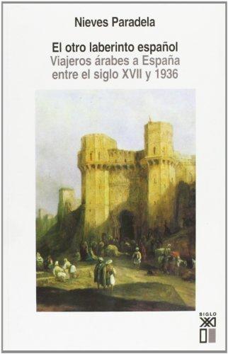 Descargar Libro El Otro Laberinto Español: Viajeros árabes A España Entre El Siglo Xvii Y 1936 Nieves Paradela Alonso