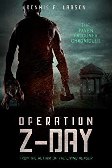Operation Z-Day (The Raven Falconer Chronicles Book 1) by [Larsen, Dennis]