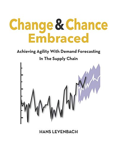 Change & Chance Embraced: Achieving Agility with Smarter Forecasting in the Supply Chain