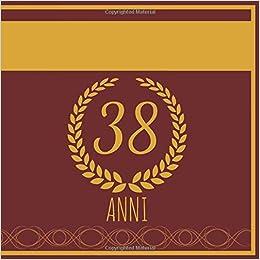 spesso 38 Anni: Regalo Per Compleanno - Libro Da Personalizzare Per Il HC07