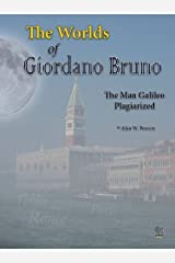 The Worlds of Giordano Bruno: The Man Galileo Plagiarized Paperback
