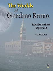 The Worlds of Giordano Bruno: The Man Galileo Plagiarized