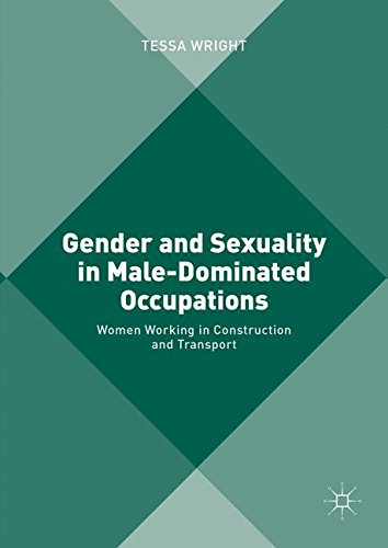 Gender and Sexuality in Male-Dominated Occupations: Women Working in Construction and Transport