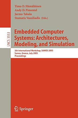 Embedded Computer Systems: Architectures, Modeling, and Simulation: 5th International Workshop, SAMOS 2005, Samos, Greece, July 18-20, Proceedings (Lecture Notes in Computer Science)