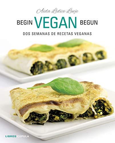 Begin Vegan Begun: Dos semanas de recetas veganas (Cocina) por Aida Lídice