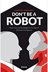 Don't be a Robot - Seven Survival Strategies in the Age of Artificial Intelligence Paperback