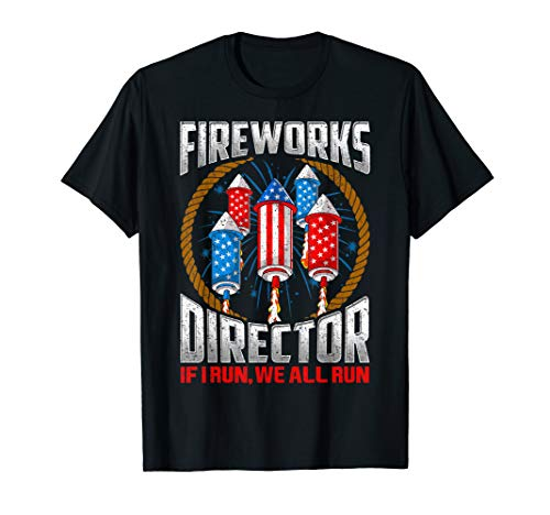 Firework Director 4th Of July I Run You Run Gift Technician T-Shirt