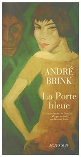 La porte bleue : roman, Brink, André