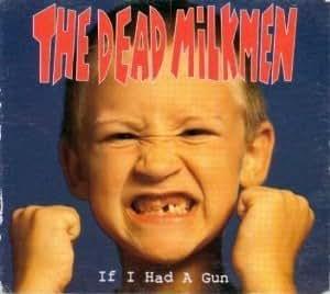 Dead Milkmen If I Had A Gun Amazon Com Music