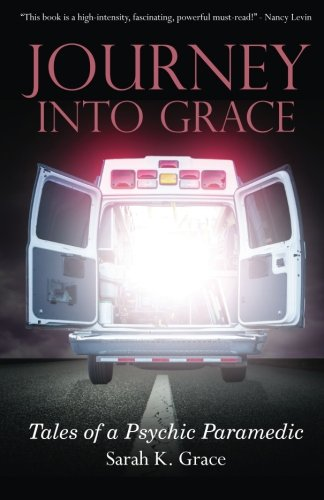 Journey Into Grace: Tales of a Psychic Paramedic pdf epub