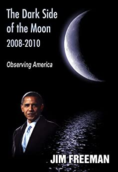 The Dark Side of the Moon 2008-2010: Observing America by [Freeman, Jim]