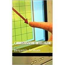 L'investisseur Intelligent: Benjamin Graham (French Edition)