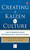 Creating a Kaizen Culture: Align the Organization, Achieve Breakthrough Results, and Sustain the Gains