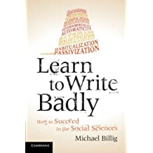Learn to Write Badly: How to Succeed in the Social Sciences by Michael Billig (2013-07-31)