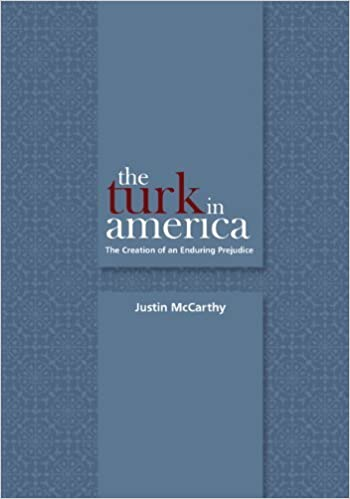 Book The Turk in America: The Creation of an Enduring Prejudice (Utah Series in Turkish and Islamic Stud) by Justin McCarthy (2010-08-15)