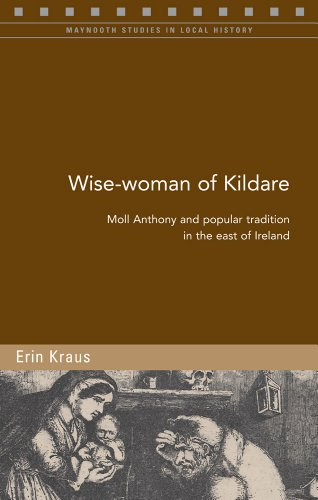 Wise-Woman of Kildare: Moll Anthony and Popular Tradition in the East of Ireland (Maynooth Studies in Local History)