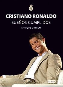 Cristiano Ronaldo. Sueños Cumplidos par Ortego Rey Enrique