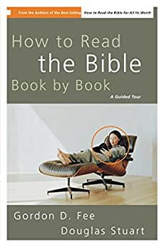 How to Read the Bible Book by Book: A Guided Tour by [Fee, Gordon D., Douglas Stuart]