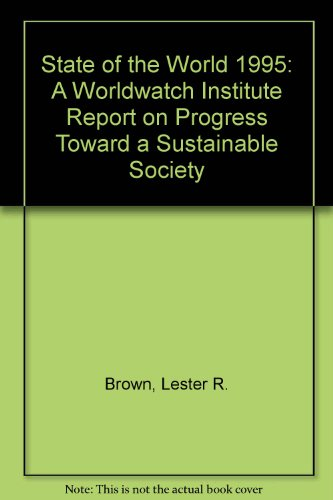 State of the World 1995: A Worldwatch Institute Report on Progress Toward a Sustainable Society