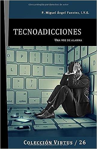 Tecnoadicciones. Una Voz de Alarma (Spanish Edition): Miguel ...