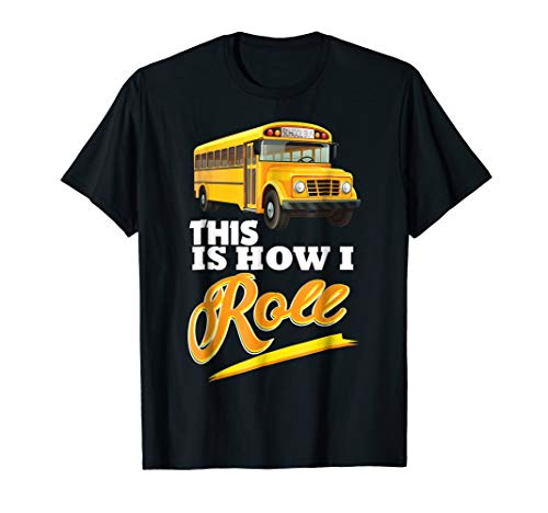 This Is How I Roll School Bus Driver Funny T-Shirt
