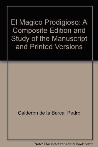 Descargar Libro El Magico Prodigioso: A Composite Edition And Study Of The Manuscript And Printed Versions De Pedro Calderon Pedro Calderon De La Barca