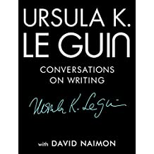 Ursula K. Le Guin: Conversations on Writing
