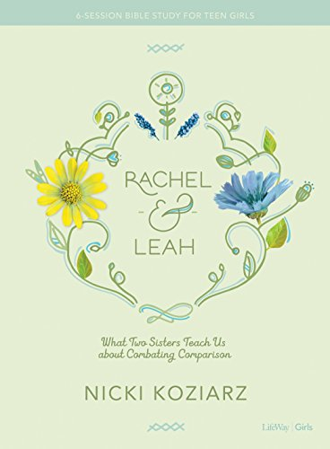 Rachel & Leah - Teen Girls' Bible Study Book: What Two Sisters Teach Us about Combating Comparison (Small Group Bible Studies For Teenage Girls)