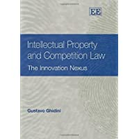 Intellectual Property and Competition Law: The Innovation Nexus