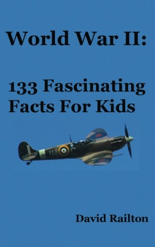 World War 2: 133 Fascinating Facts For Kids (Volume 11)