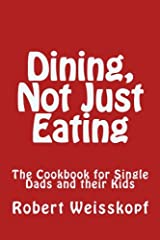 Dining, Not Just Eating: The Cookbook for Single Dads and their Kids Paperback