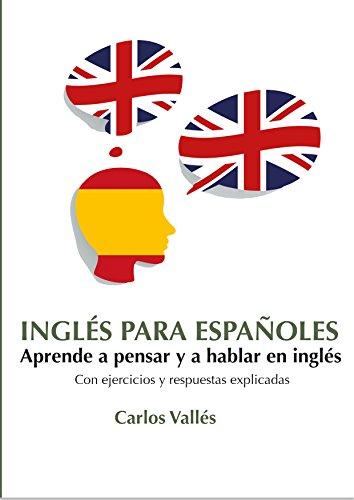 Download INGLÉS PARA ESPAÑOLES: Aprende a pensar y a hablar en inglés (Spanish Edition) Pdf