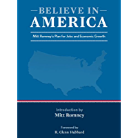 Believe in America: Mitt Romney's Plan for Jobs and Economic Growth (English Edition)