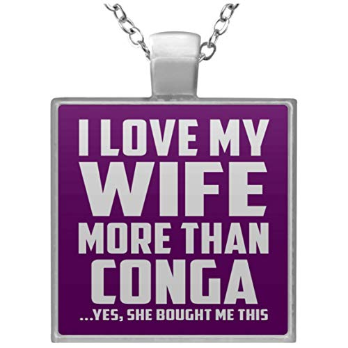 Designsify I Love My Wife More Than Conga - Square Necklace Purple/One Size, Silver Plated Charm Pendant, for Birthday Wedding Anniversary Christmas