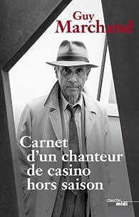 Carnets d'un chanteur de casino hors-saison par Guy Marchand