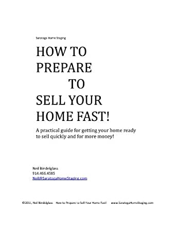 How To Prepare To Sell Your Home Fast A Home Staging Guide Ebook Neil Bindelglass