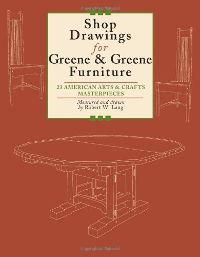 Shop Drawings for Greene & Greene Furniture: 23 American Arts and Crafts Masterpieces