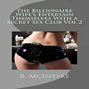 The Billionaire Wifes Entertain Themselves with a Secret Sex Club, Volume 2 Audiobook