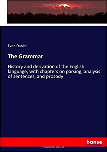 Book The Grammar: History and derivation of the English language, with chapters on parsing, analysis of sentences, and prosody