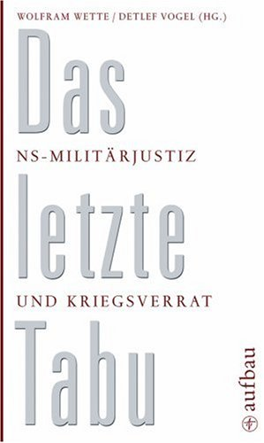 Das letzte Tabu: NS-Militärjustiz und