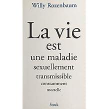 La vie est une maladie sexuellement transmissible constamment mortelle (French Edition)