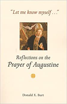 Let Me Know Myself...: Reflections on the Prayer of Augustine by Donald X. Burt OSA (2002-04-05)