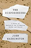 The Dispossessed: A Story of Asylum and the US