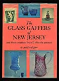 The Glass Gaffers of New Jersey, and Their Creations from 1739 to the Present, Adeline Pepper, 0684104598