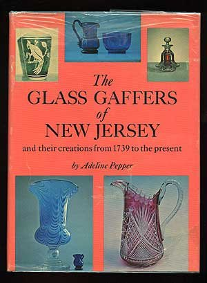 Jersey New Antique (The Glass Gaffers of New Jersey, and Their Creations from 1739 to the Present)