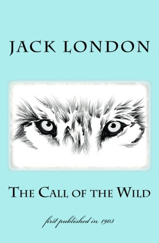 The Call of the Wild: illustrated - first published in 1903 (1st. Page Classics)