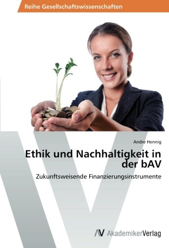 Ethik und Nachhaltigkeit in der bAV: Zukunftsweisende Finanzierungsinstrumente