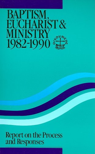 Baptism Eucharist and Ministry 1982-1990: Report on the Process and Responses-Paper #149 (Faith and Order)