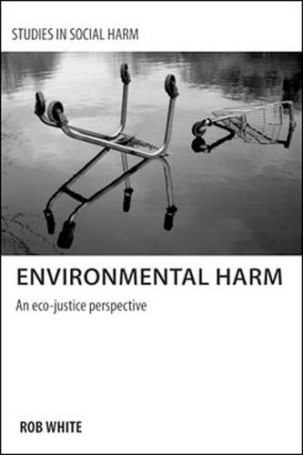 Environmental Harm: An Eco-justice Perspective (Studies in Social Harm)